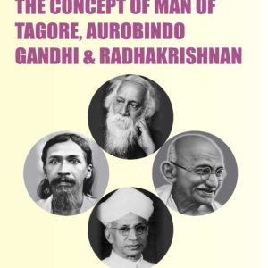 PHILOSOPHY AND THE CONCEPT OF MAN OF TAGORE, AUROBINDO GANDHI & RADHAKRISHNAN